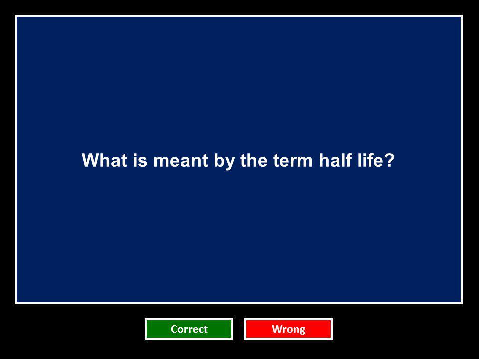 What is meant by the term half life
