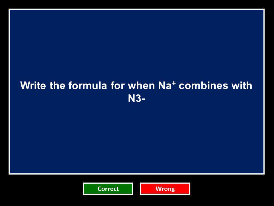 Write the formula for when Na+ combines with N3-