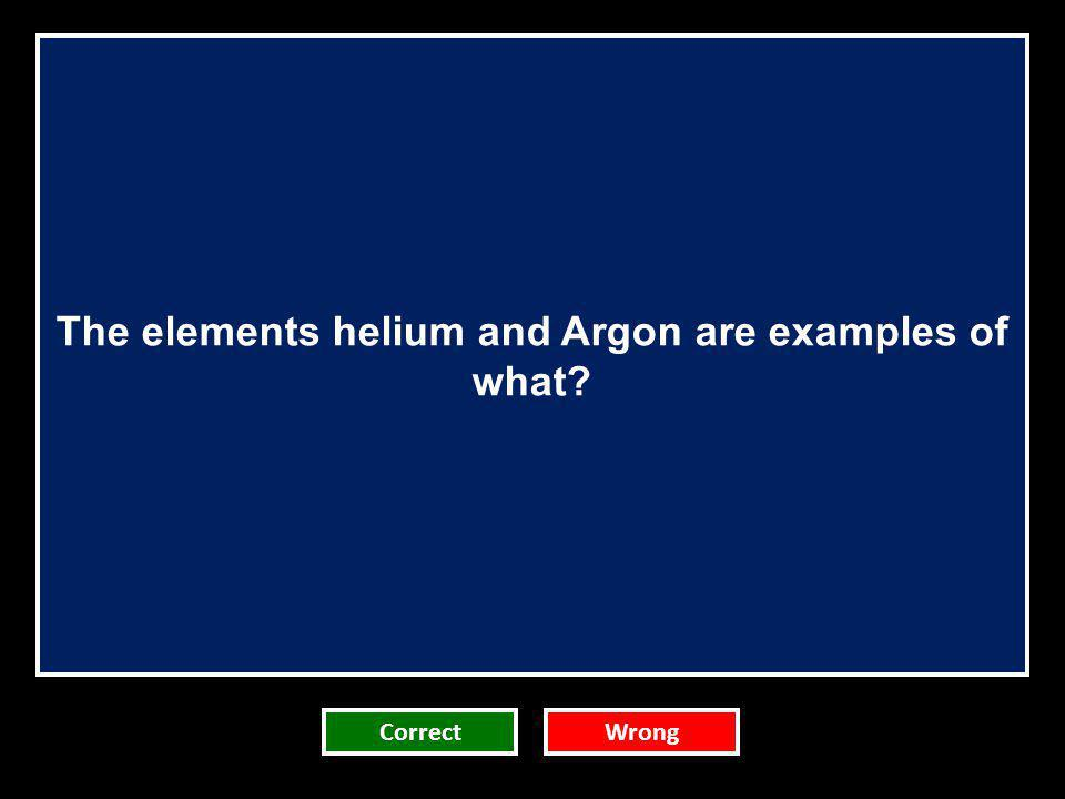 The elements helium and Argon are examples of what