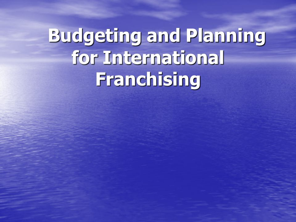 Budgeting and Planning for International Franchising