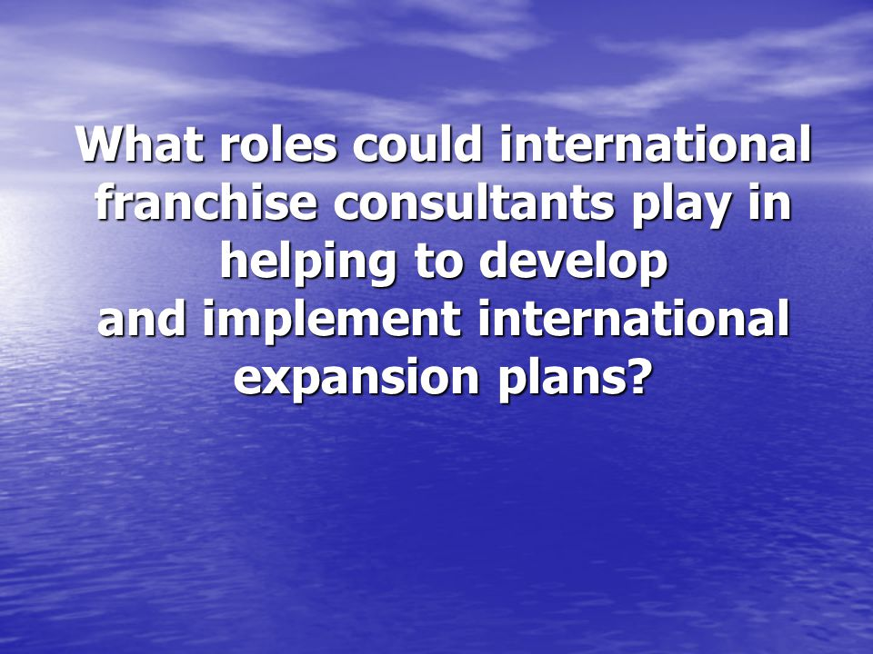 What roles could international franchise consultants play in helping to develop and implement international expansion plans