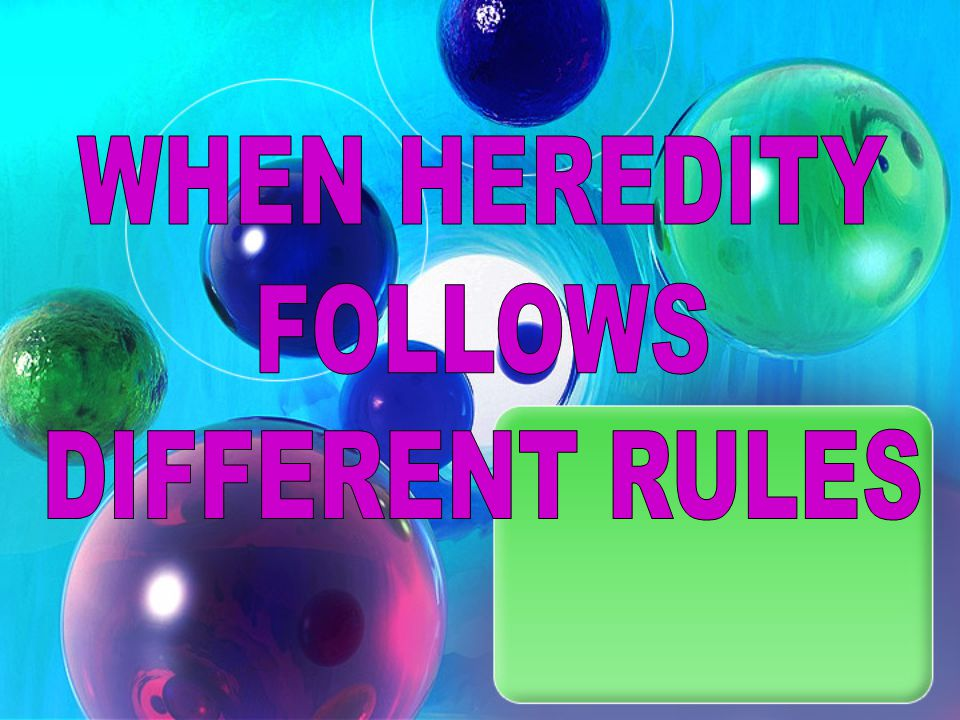 WHEN HEREDITY FOLLOWS DIFFERENT RULES