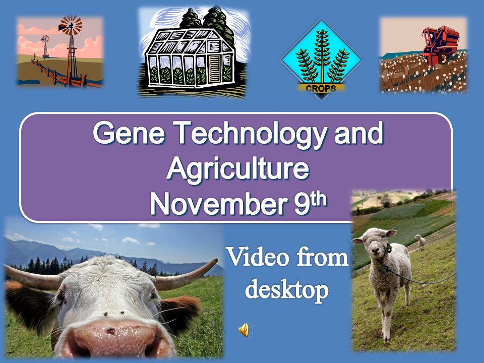 Gene Technology and Agriculture November 9th