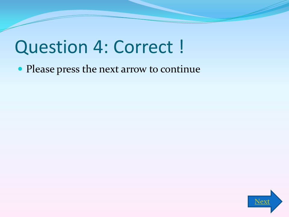 Question 4: Correct ! Please press the next arrow to continue Next