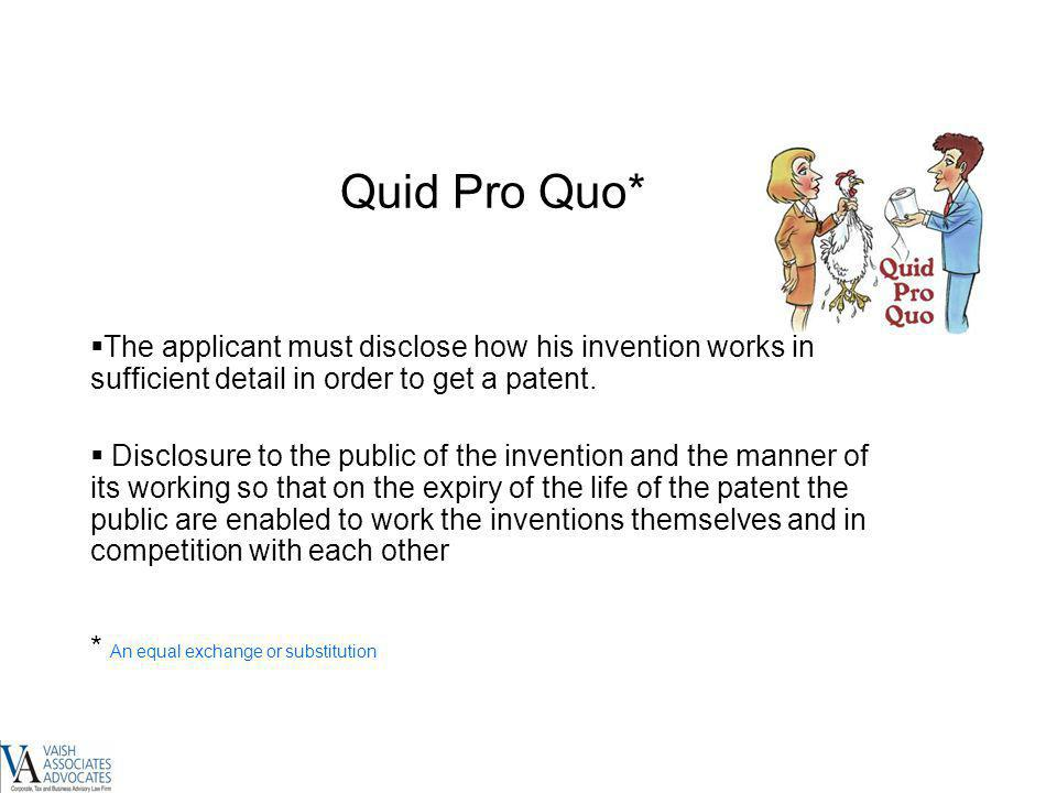 Quid Pro Quo* The applicant must disclose how his invention works in sufficient detail in order to get a patent.