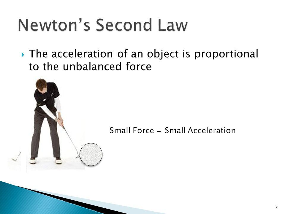Newton's Second Law The acceleration of an object is proportional to the unbalanced force.