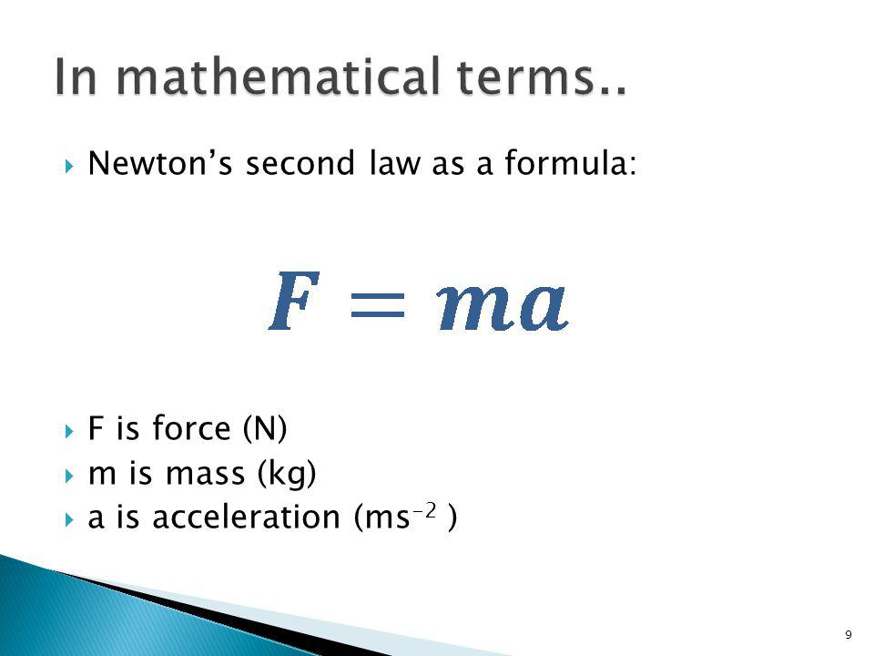 In mathematical terms.. Newton's second law as a formula: