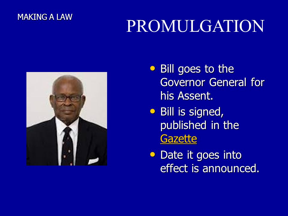 PROMULGATION Bill goes to the Governor General for his Assent.