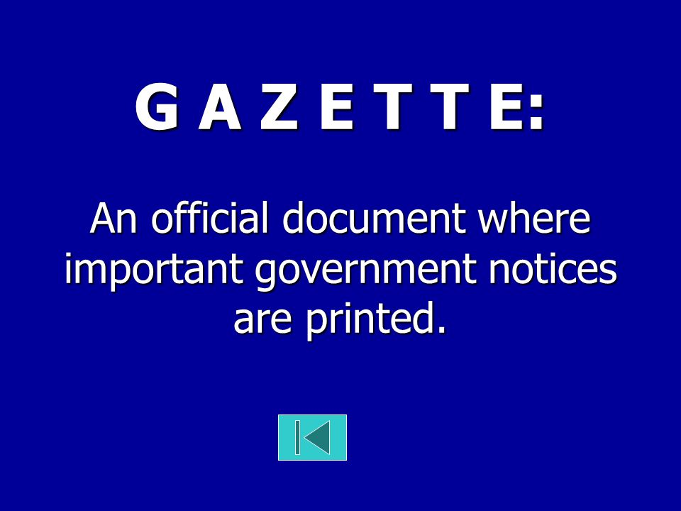 G A Z E T T E: An official document where important government notices are printed.
