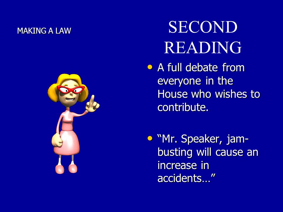 MAKING A LAW SECOND READING. A full debate from everyone in the House who wishes to contribute.