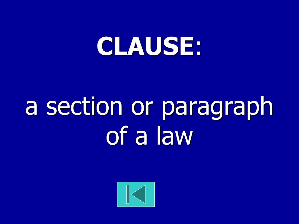 CLAUSE: a section or paragraph of a law