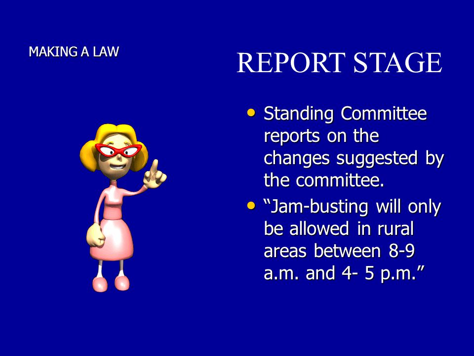 MAKING A LAW REPORT STAGE. Standing Committee reports on the changes suggested by the committee.