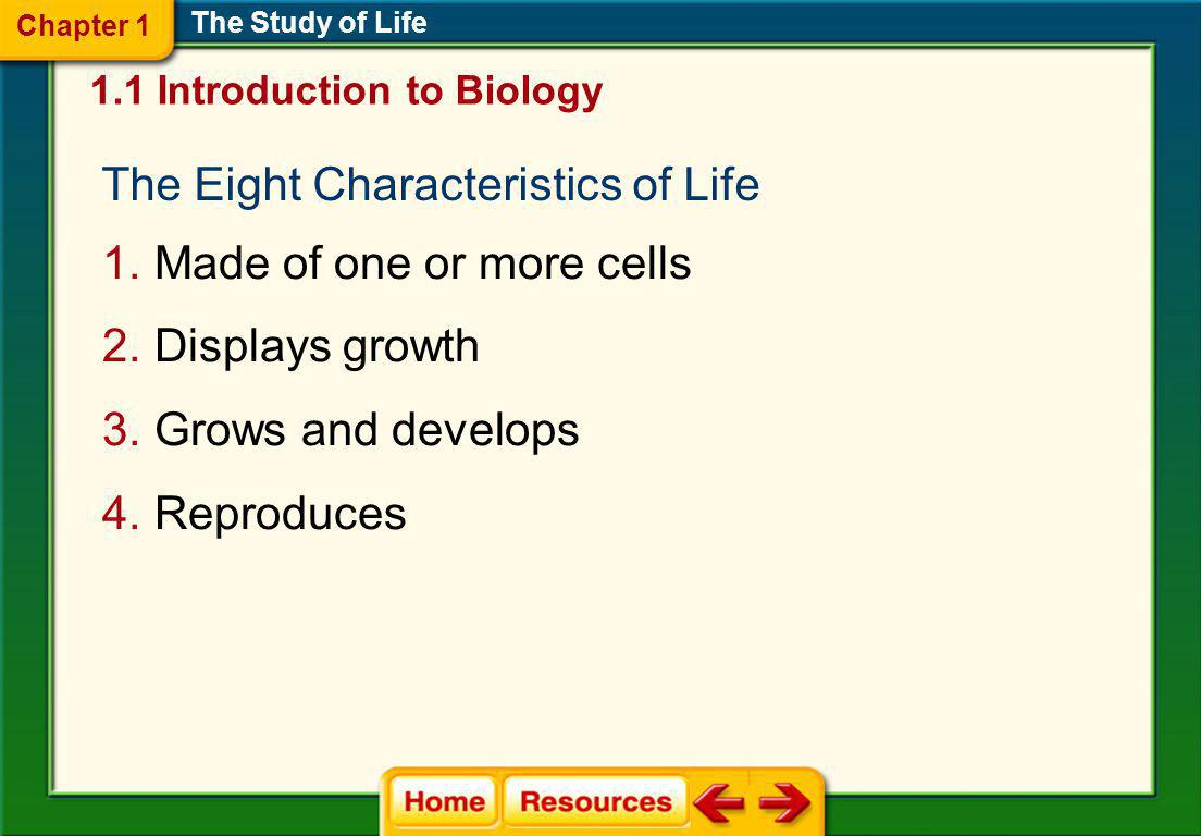 The Eight Characteristics of Life Made of one or more cells