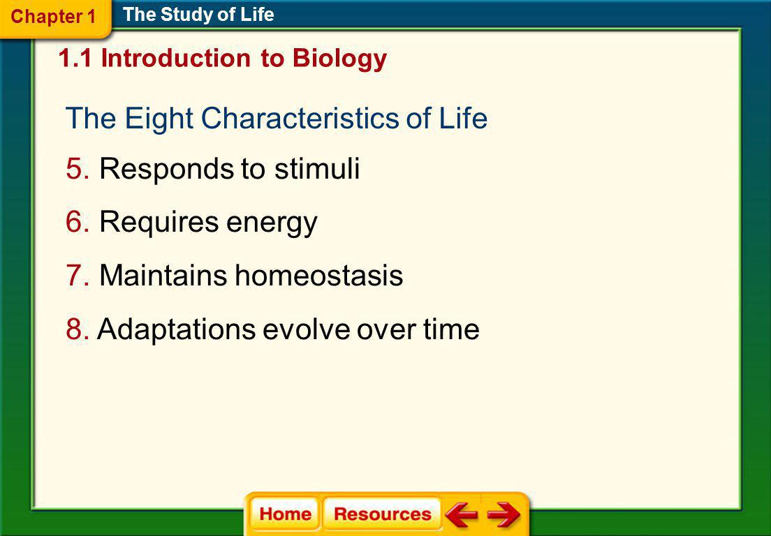 The Eight Characteristics of Life Responds to stimuli Requires energy