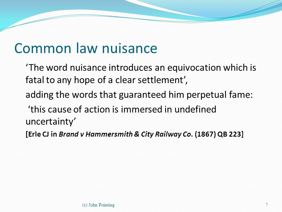Common law nuisance 'The word nuisance introduces an equivocation which is fatal to any hope of a clear settlement',