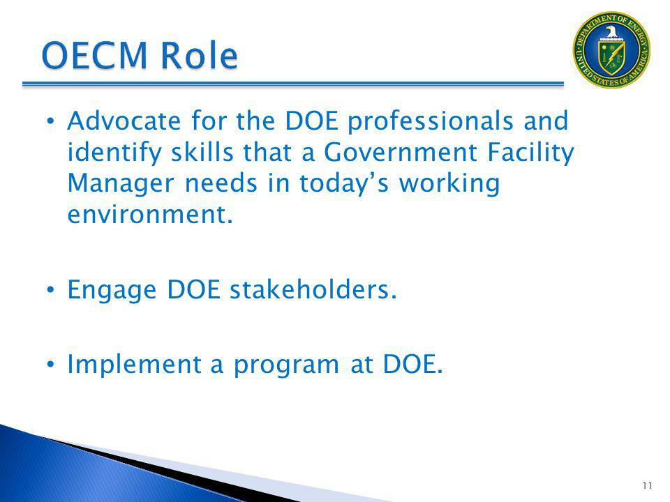 DRAFT OECM Role. Advocate for the DOE professionals and identify skills that a Government Facility Manager needs in today's working environment.