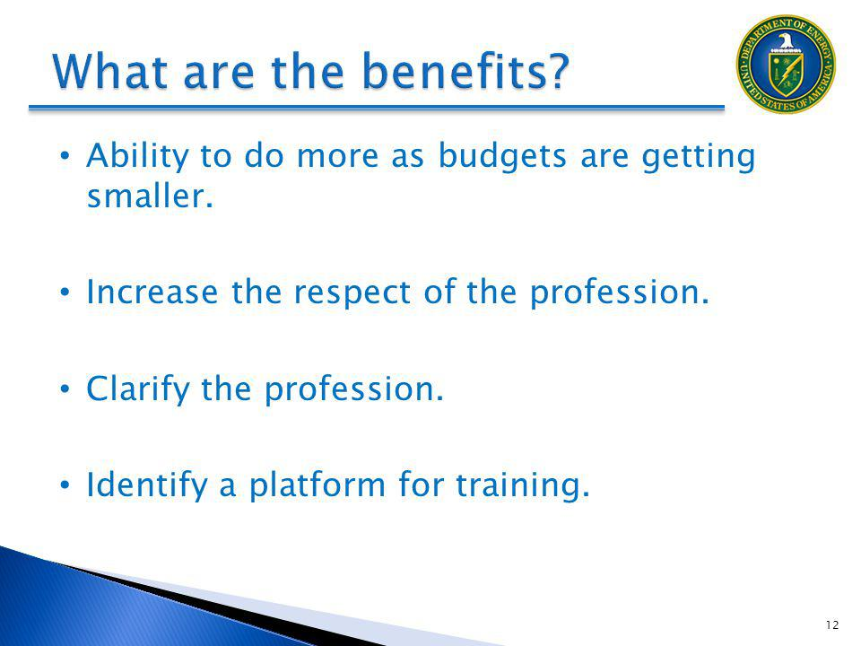 DRAFT What are the benefits Ability to do more as budgets are getting smaller. Increase the respect of the profession.
