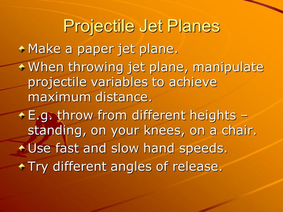 Projectile Jet Planes Make a paper jet plane.