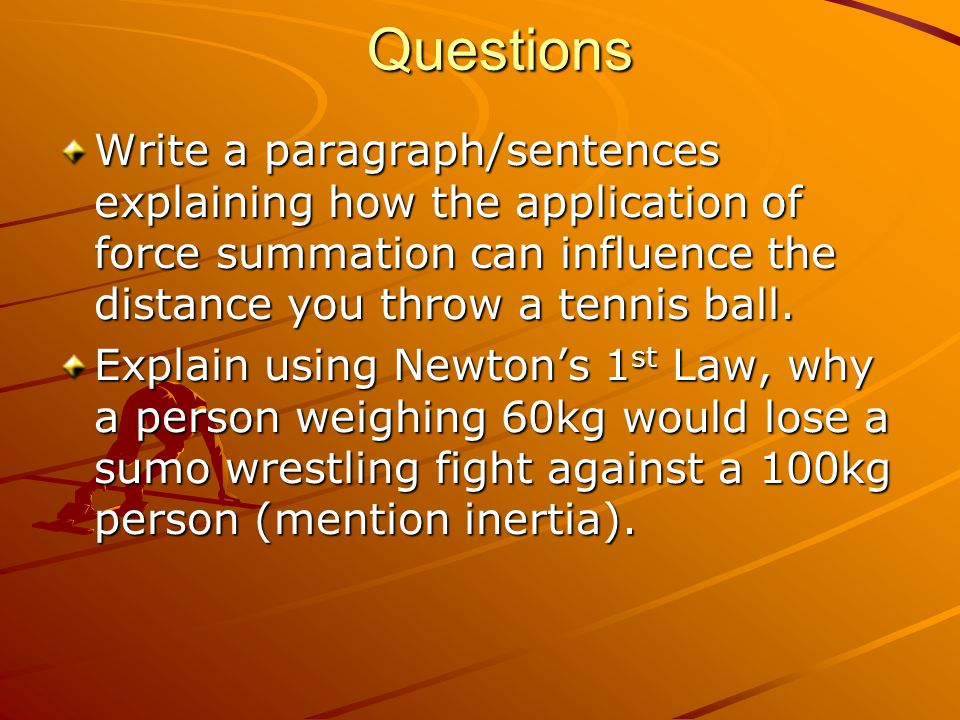 Questions Write a paragraph/sentences explaining how the application of force summation can influence the distance you throw a tennis ball.