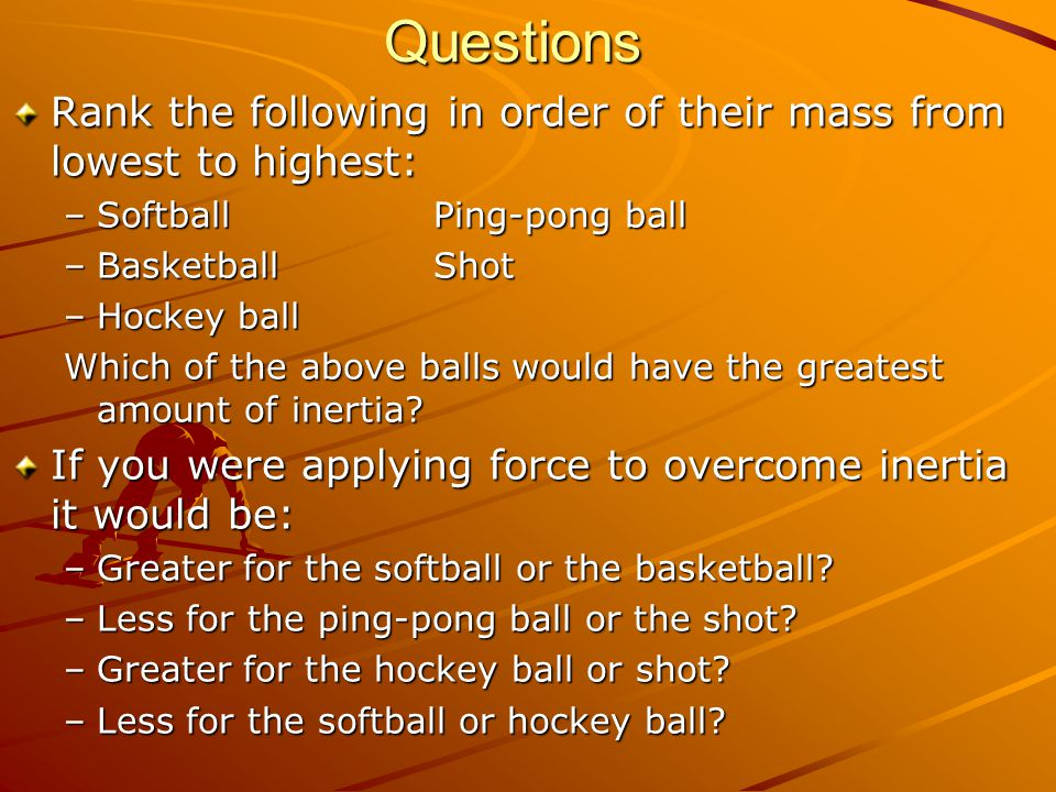 Questions Rank the following in order of their mass from lowest to highest: Softball Ping-pong ball.