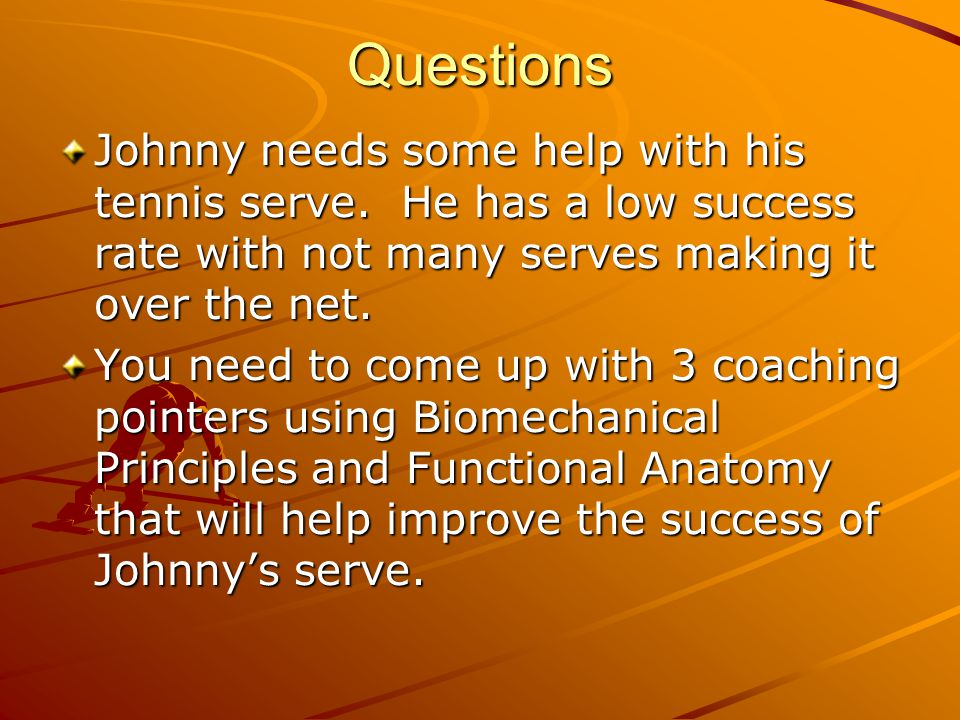 Questions Johnny needs some help with his tennis serve. He has a low success rate with not many serves making it over the net.