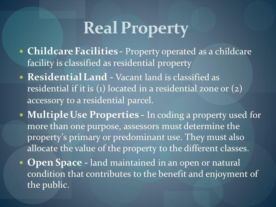 Real Property Childcare Facilities - Property operated as a childcare facility is classified as residential property.