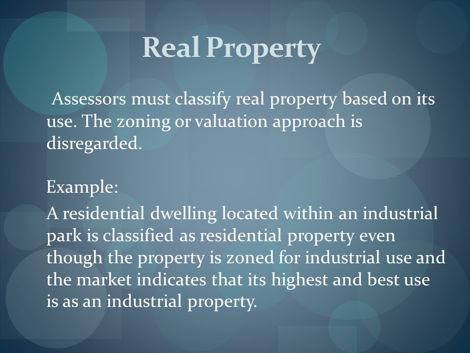 Real Property Assessors must classify real property based on its use. The zoning or valuation approach is disregarded.