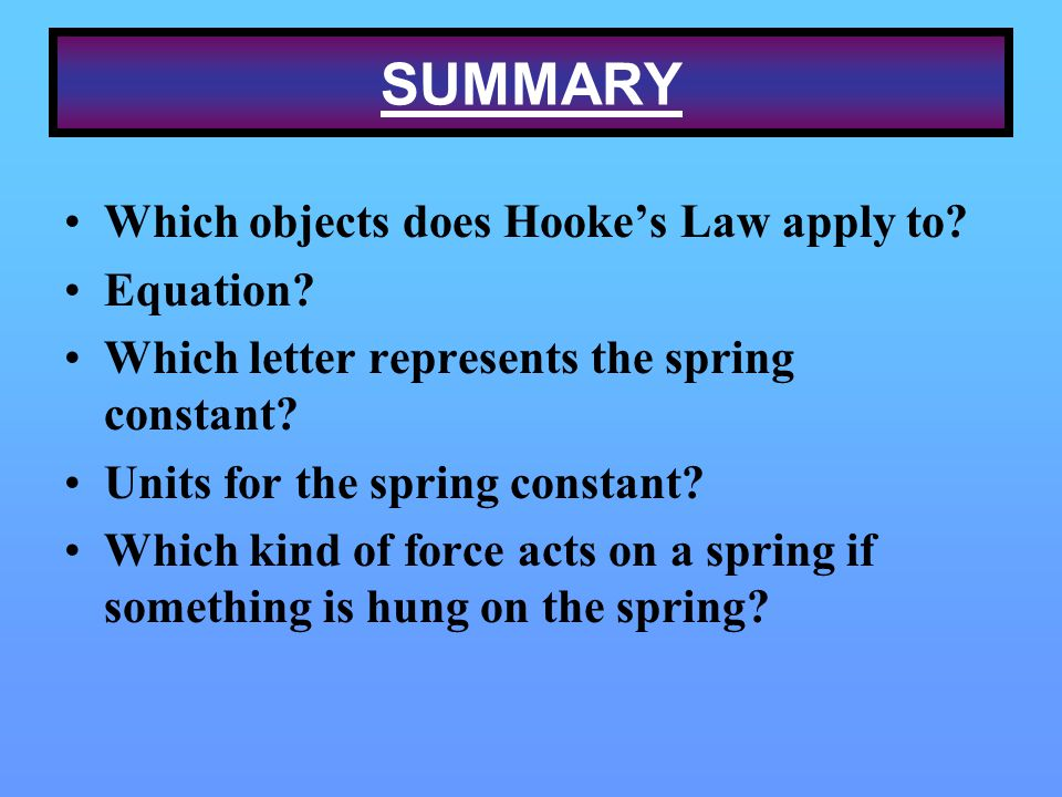 SUMMARY Which objects does Hooke's Law apply to Equation
