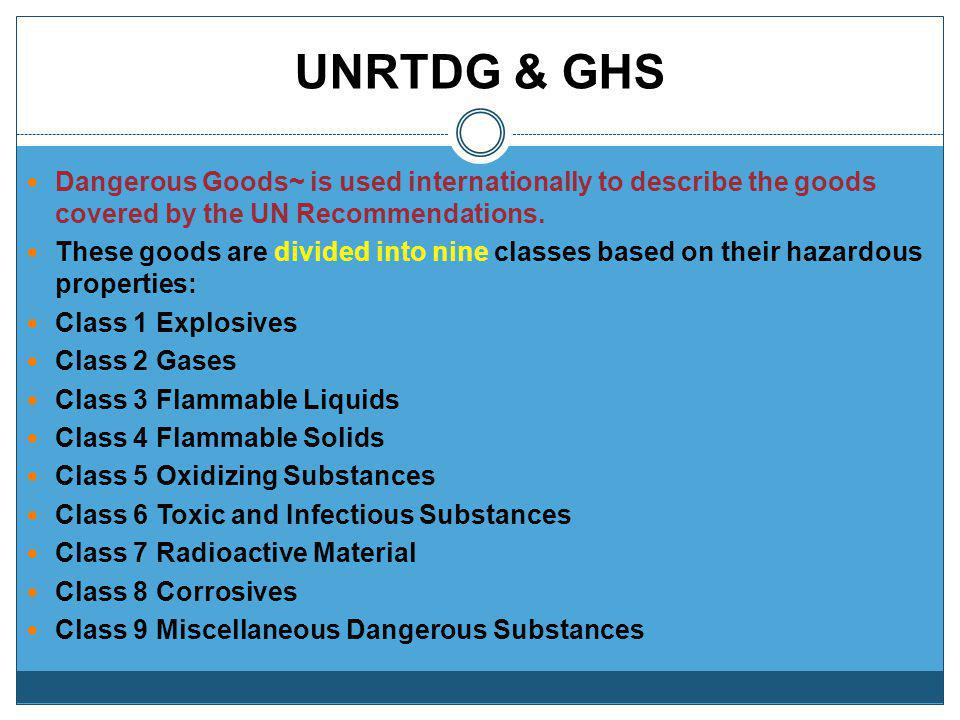 UNRTDG & GHS Dangerous Goods~ is used internationally to describe the goods covered by the UN Recommendations.
