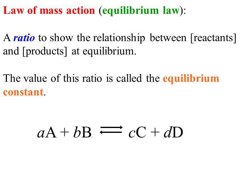 aA + bB cC + dD Law of mass action (equilibrium law):
