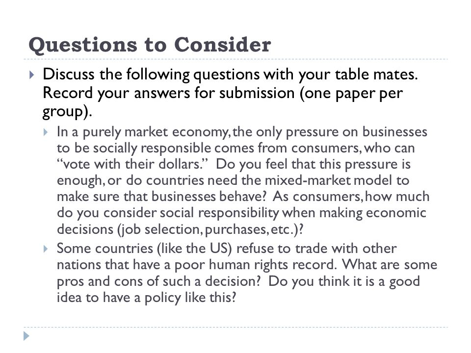 Questions to Consider Discuss the following questions with your table mates. Record your answers for submission (one paper per group).