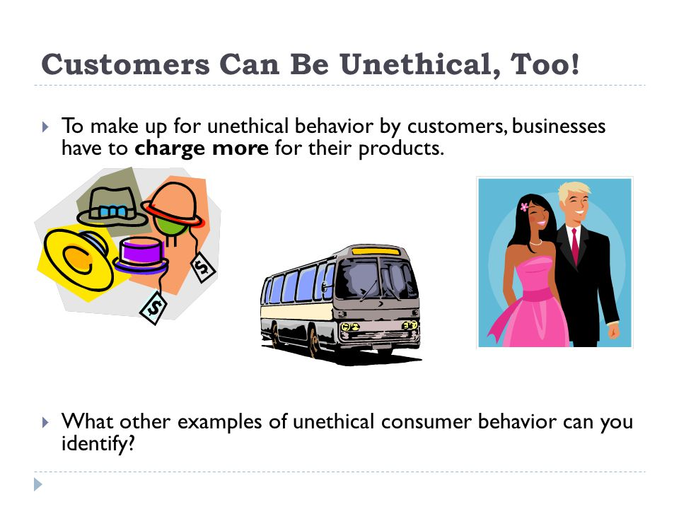 Customers Can Be Unethical, Too!