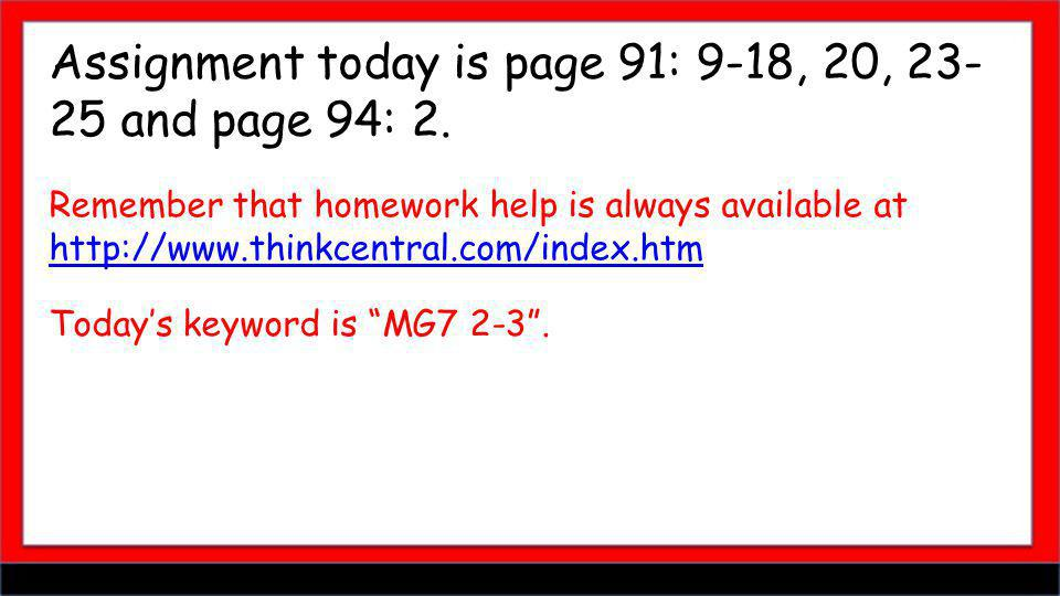 Assignment today is page 91: 9-18, 20, 23-25 and page 94: 2.