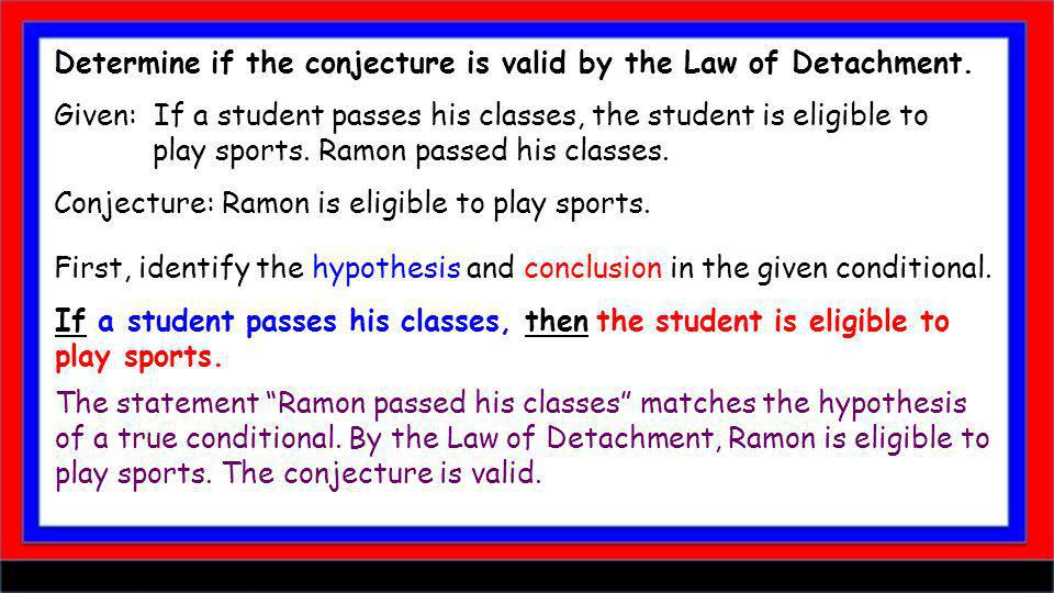 Determine if the conjecture is valid by the Law of Detachment.