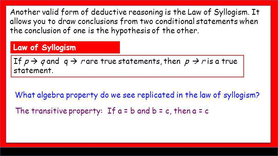 Another valid form of deductive reasoning is the Law of Syllogism