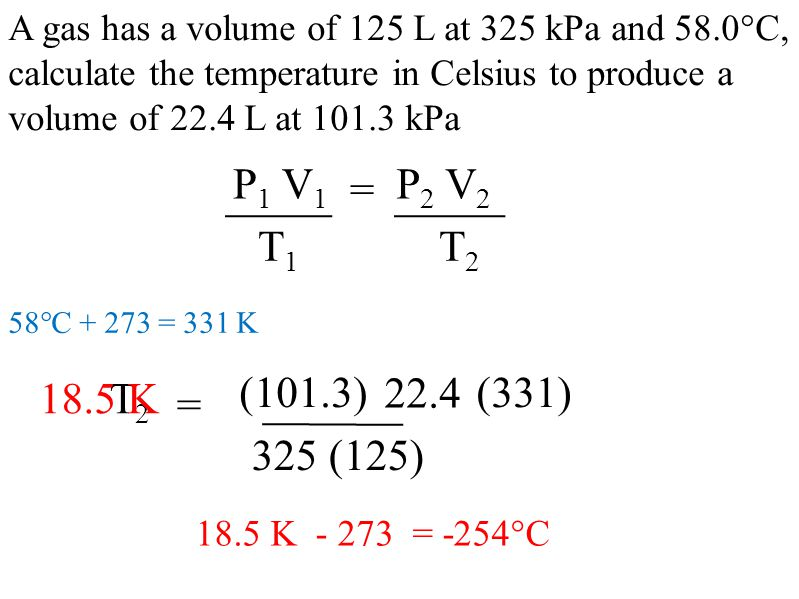 A gas has a volume of 125 L at 325 kPa and 58