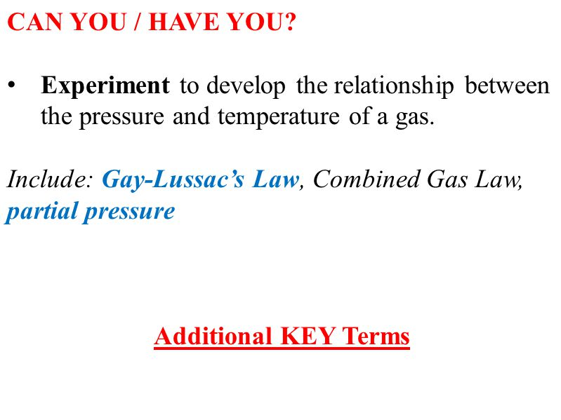 CAN YOU / HAVE YOU Experiment to develop the relationship between the pressure and temperature of a gas.