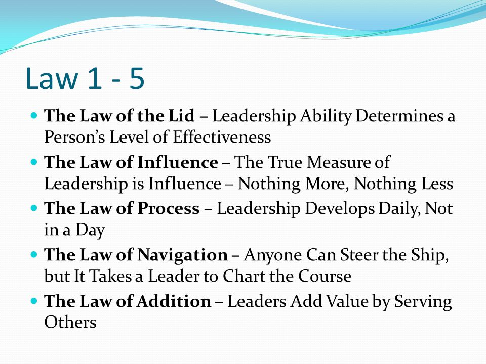 Law 1 - 5 The Law of the Lid – Leadership Ability Determines a Person's Level of Effectiveness.