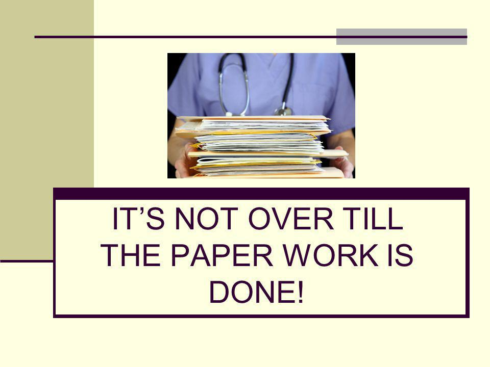 IT'S NOT OVER TILL THE PAPER WORK IS DONE!