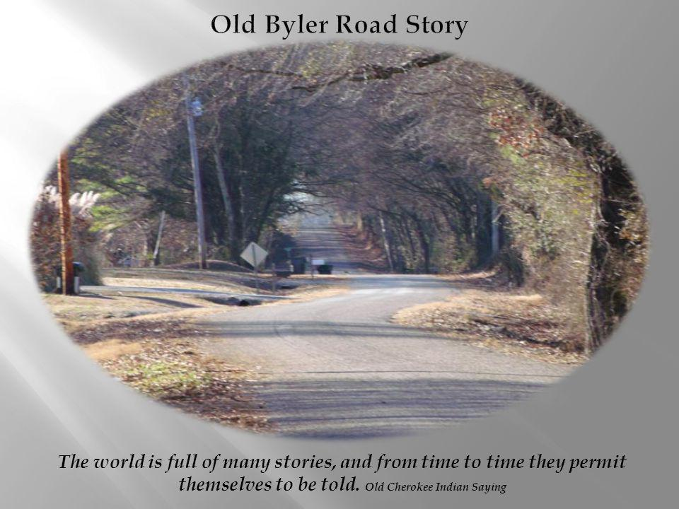 Old Byler Road Story The world is full of many stories, and from time to time they permit themselves to be told.