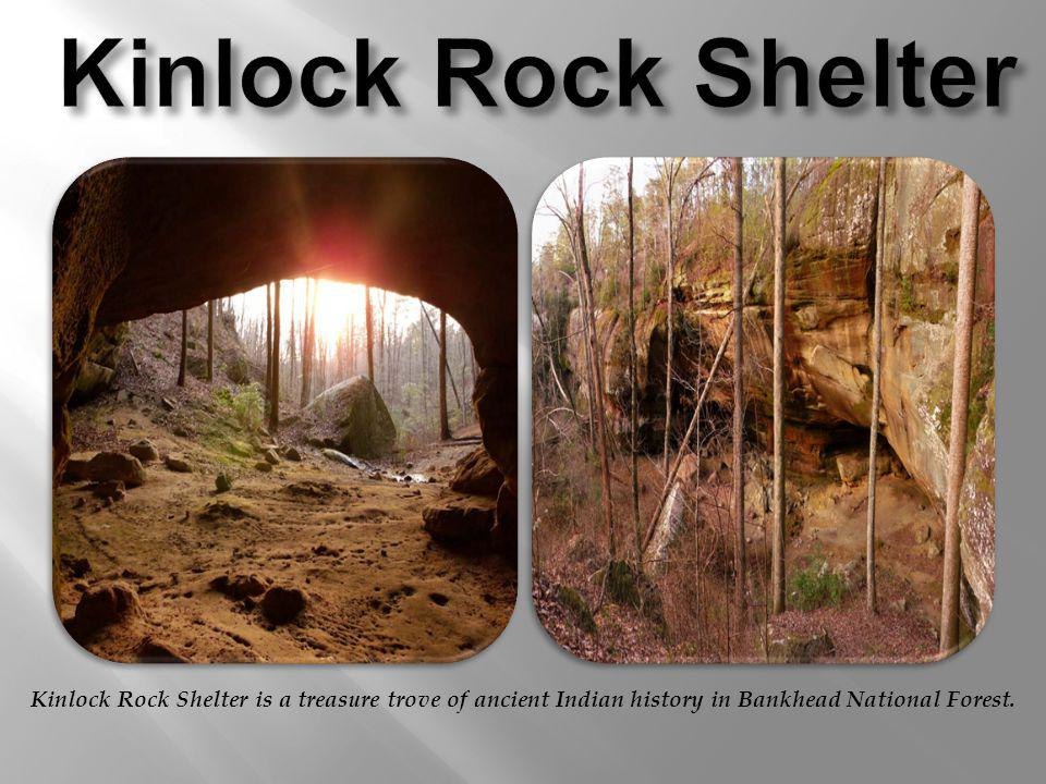 Kinlock Rock Shelter Kinlock Rock Shelter is a treasure trove of ancient Indian history in Bankhead National Forest.
