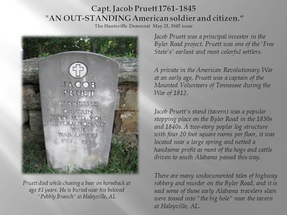 Capt. Jacob Pruett 1761- 1845 AN OUT-STANDING American soldier and citizen. The Huntsville Democrat May 21, 1845 issue