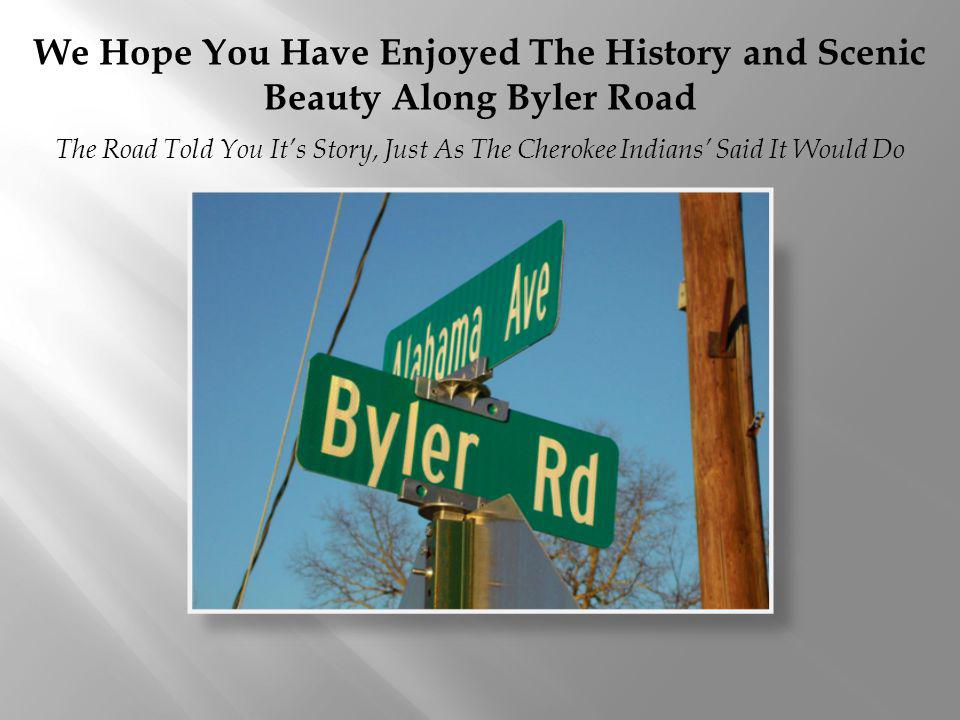 We Hope You Have Enjoyed The History and Scenic Beauty Along Byler Road