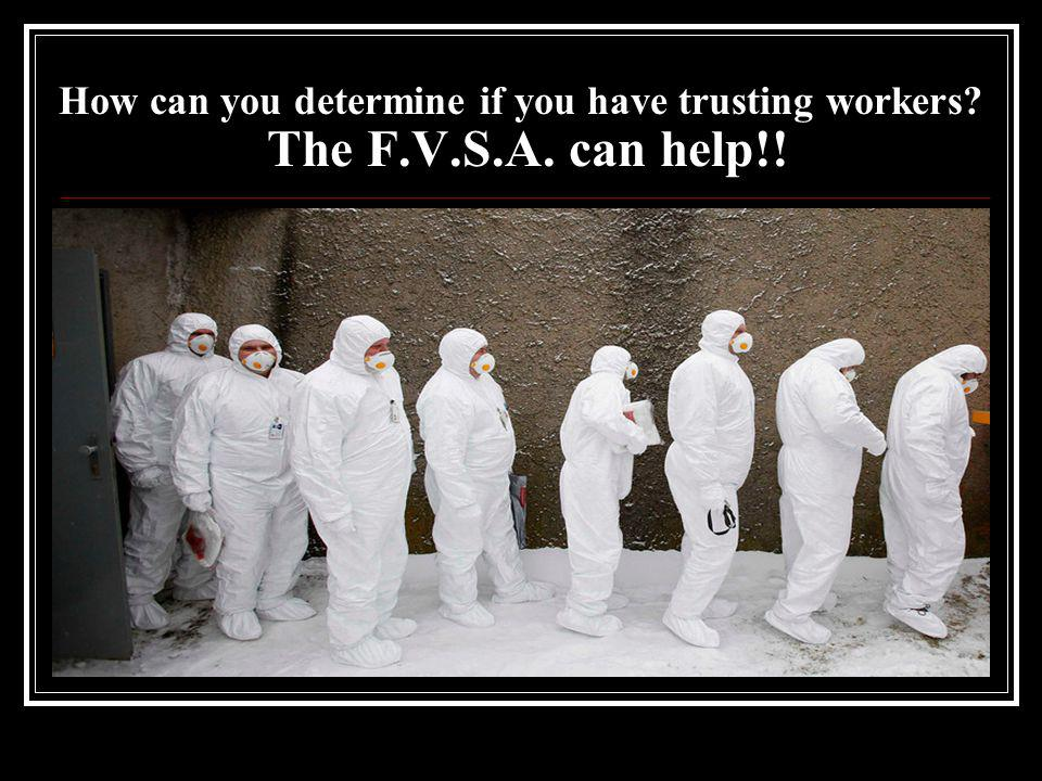 How can you determine if you have trusting workers. The F. V. S. A