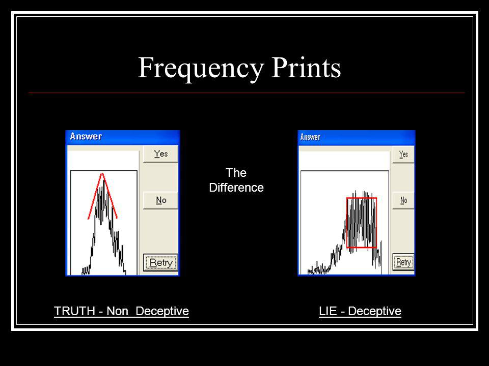 Frequency Prints The Difference TRUTH - Non Deceptive LIE - Deceptive