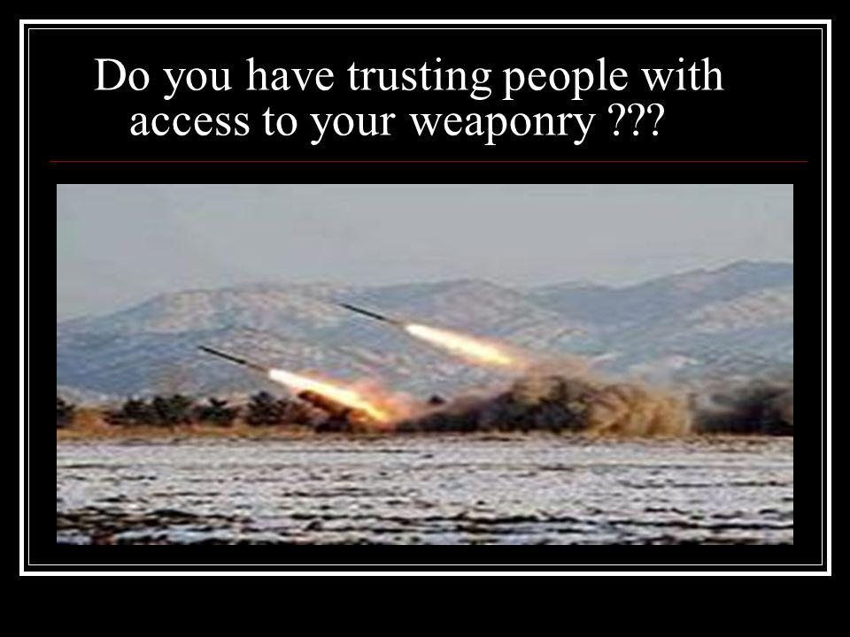 Do you have trusting people with access to your weaponry