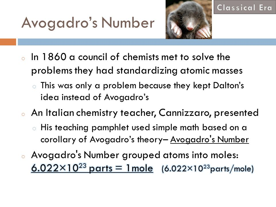 Classical Era Avogadro's Number. In 1860 a council of chemists met to solve the problems they had standardizing atomic masses.
