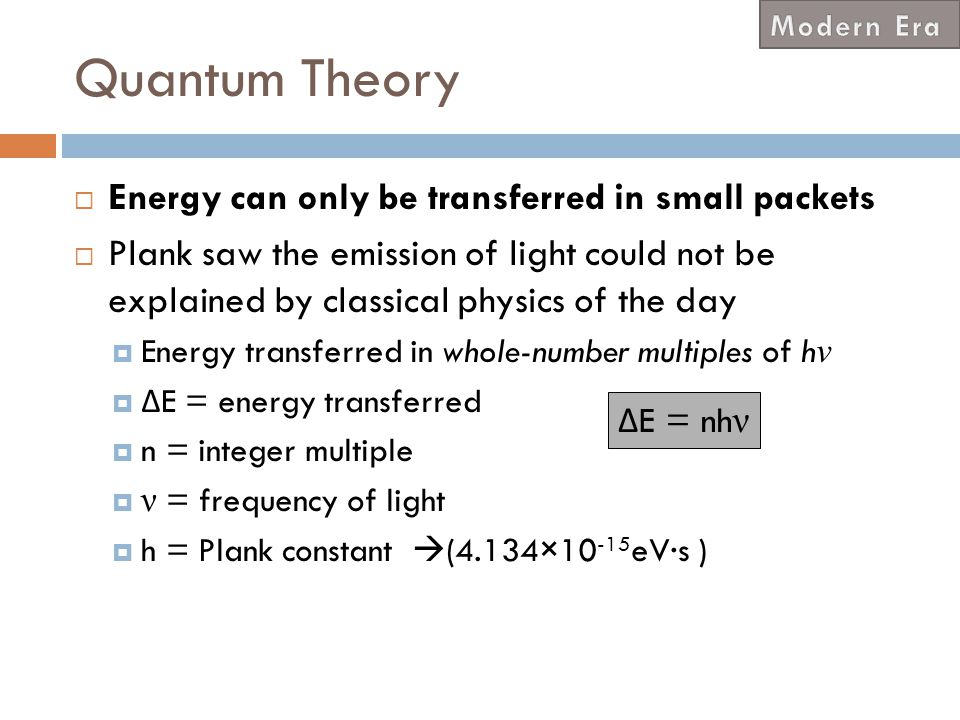 Quantum Theory Energy can only be transferred in small packets