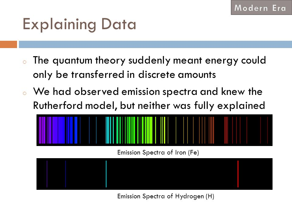 Modern Era Explaining Data. The quantum theory suddenly meant energy could only be transferred in discrete amounts.
