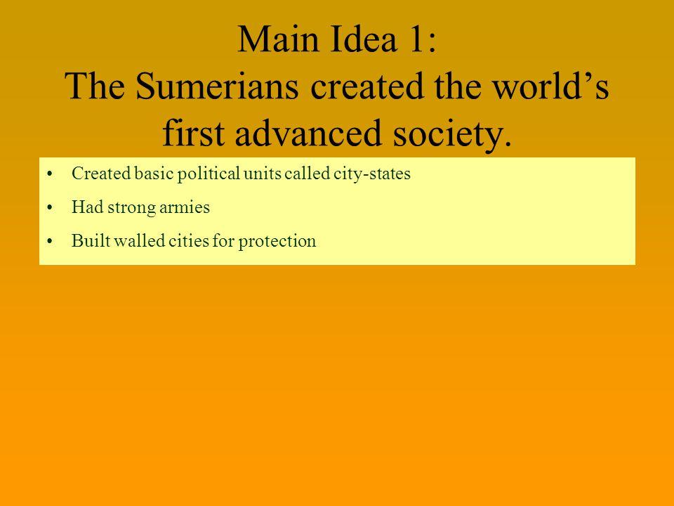 Main Idea 1: The Sumerians created the world's first advanced society.